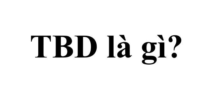 tbd là gì