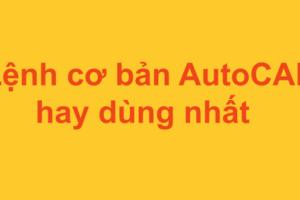 các lệnh autocad cơ bản và nâng cao